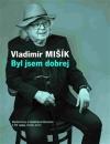 Vladimír Mišík – Byl jsem dobrej