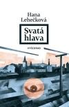 Hana Lehečková – Svatá hlava